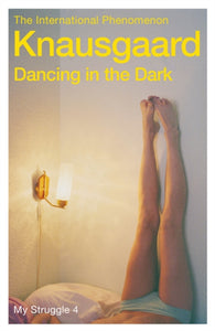 Dancing in the Dark : My Struggle Book 4-9780099581529