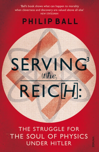 Serving the Reich : The Struggle for the Soul of Physics under Hitler-9780099581642