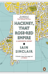 Hackney, That Rose-Red Empire : A Confidential Report-9780141012742