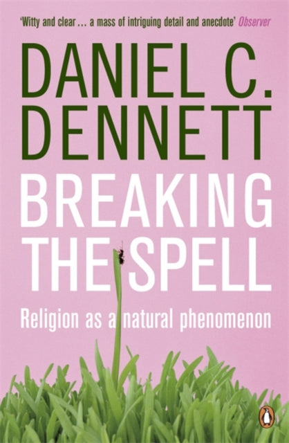 Breaking the Spell : Religion as a Natural Phenomenon-9780141017778