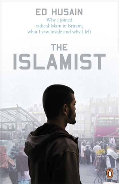 The Islamist : Why I Joined Radical Islam in Britain, What I Saw Inside and Why I Left-9780141030432