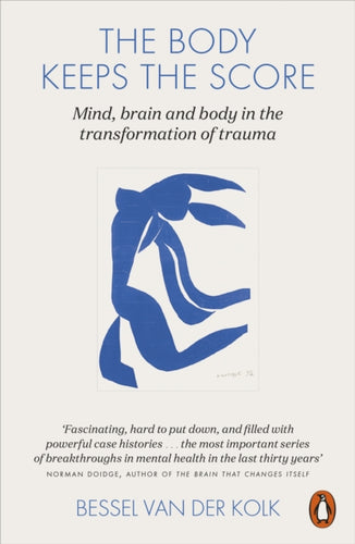 The Body Keeps the Score : Mind, Brain and Body in the Transformation of Trauma-9780141978611