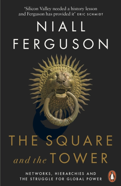 The Square and the Tower : Networks, Hierarchies and the Struggle for Global Power-9780141984810