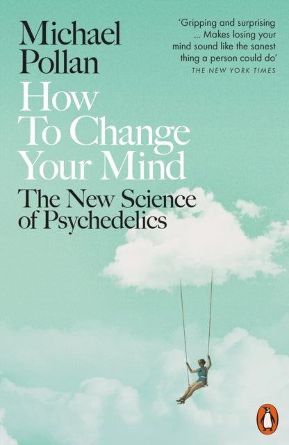 How to Change Your Mind : The New Science of Psychedelics-9780141985138