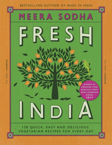 Fresh India : 130 Quick, Easy and Delicious Vegetarian Recipes for Every Day-9780241200421