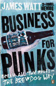Business for Punks : Break All the Rules - the BrewDog Way-9780241290118