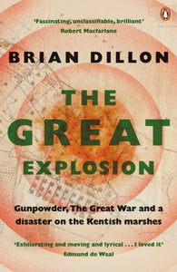 The Great Explosion : Gunpowder, the Great War, and a Disaster on the Kent Marshes-9780241956762