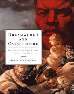 Dreamworld and Catastrophe : The Passing of Mass Utopia in East and West-9780262523318
