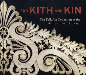 For Kith and Kin : The Folk Art Collection at the Art Institute of Chicago-9780300179729