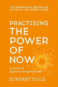 Practising The Power Of Now : Meditations, Exercises and Core Teachings from The Power of Now-9780340822531