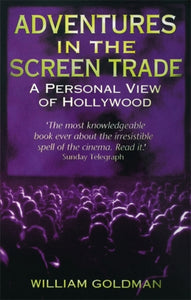 Adventures In The Screen Trade : A Personal View of Hollywood-9780349107059