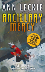 Ancillary Mercy : The conclusion to the trilogy that began with ANCILLARY JUSTICE-9780356502427