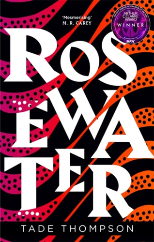 Rosewater : Book 1 of the Wormwood Trilogy, Winner of the Nommo Award for Best Novel-9780356511368