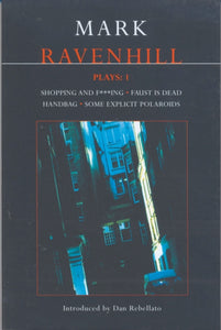 Ravenhill Plays : Shopping and F***ing, Faust is Dead, Handbag, Some Explicit Polaroids v. 1-9780413760609