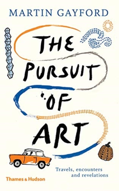 The Pursuit of Art : Travels, Encounters and Revelations-9780500094112