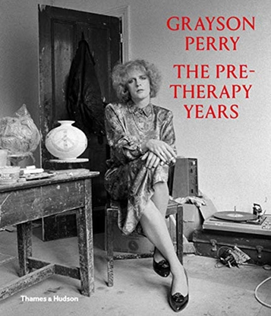 Grayson Perry: The Pre-Therapy Years-9780500094198