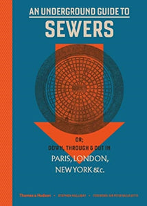 An Underground Guide to Sewers : or: Down, Through and Out in Paris, London, New York, &c.-9780500252352