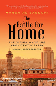 The Battle for Home : Memoir of a Syrian Architect-9780500292938