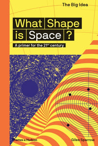 What Shape Is Space? : A primer for the 21st century-9780500293669
