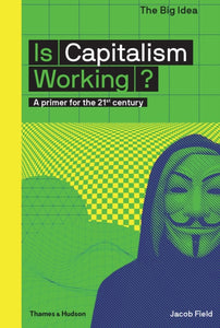 Is Capitalism Working? : A primer for the 21st century-9780500293676