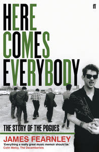 Here Comes Everybody : The Story of the Pogues-9780571253968