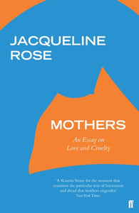 Mothers : An Essay on Love and Cruelty-9780571331444