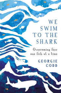 We Swim to the Shark : Overcoming fear one fish at a time-9780708899175