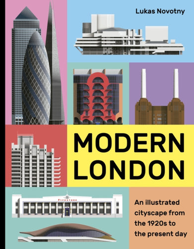 Modern London : An illustrated tour of London's cityscape from the 1920s to the present day-9780711239722