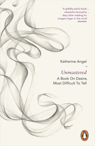 Unmastered : A Book on Desire, Most Difficult to Tell-9780718194772