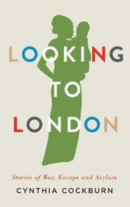 Looking to London : Stories of War, Escape and Asylum-9780745399218
