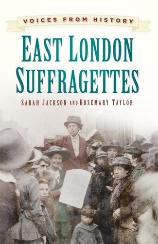 Voices from History: East London Suffragettes-9780750960939