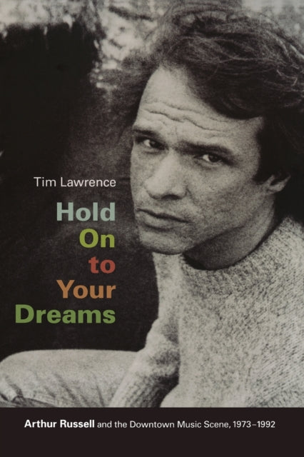 Hold On to Your Dreams : Arthur Russell and the Downtown Music Scene, 1973-1992-9780822344858