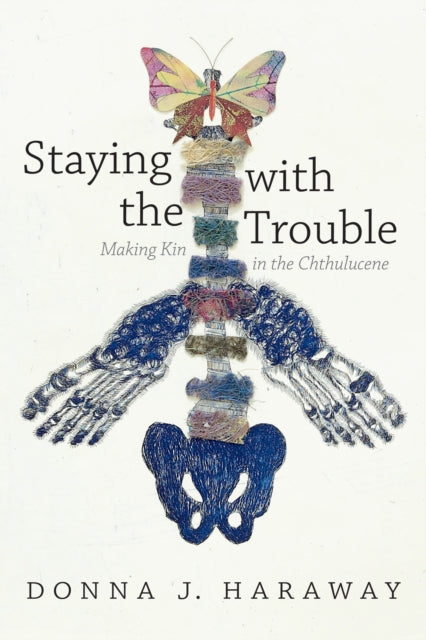 Staying with the Trouble : Making Kin in the Chthulucene-9780822362241