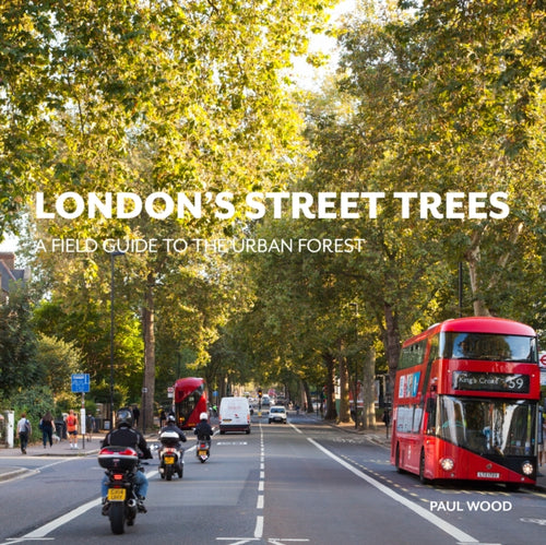 London's Street Trees : A Field Guide to the Urban Forest-9780993291135