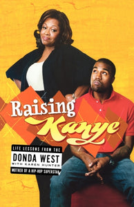 Raising Kanye : Life Lessons from the Mother of a Hip-Hop Superstar-9781416544784