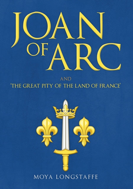 Joan of Arc and 'The Great Pity of the Land of France'-9781445673042