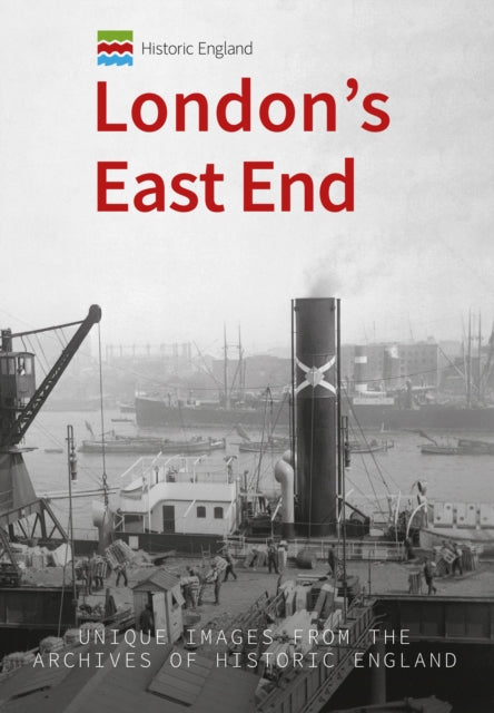 Historic England: London's East End : Unique Images from the Archives of Historic England-9781445676647