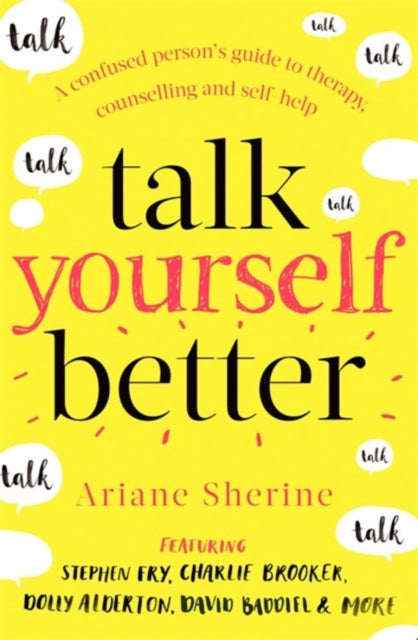 Talk Yourself Better : A Confused Person's Guide to Therapy, Counselling and Self-Help-9781472141330