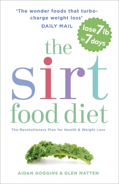 The Sirtfood Diet : THE ORIGINAL AND OFFICIAL SIRTFOOD DIET THAT'S TAKEN THE CELEBRITY WORLD BY STORM-9781473626782