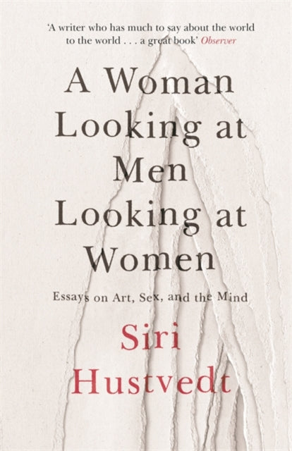 A Woman Looking at Men Looking at Women : Essays on Art, Sex, and the Mind-9781473638907