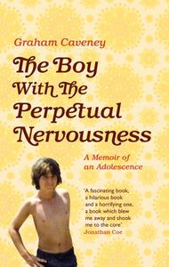The Boy with the Perpetual Nervousness : A Memoir of an Adolescence-9781509830671