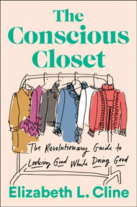 The Conscious Closet : The Revolutionary Guide to Looking Good While Doing Good-9781524744304