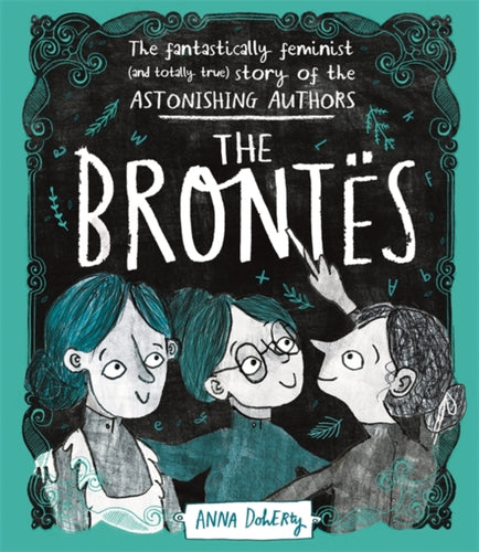 The Brontes : The Fantastically Feminist (and Totally True) Story of the Astonishing Authors-9781526361066