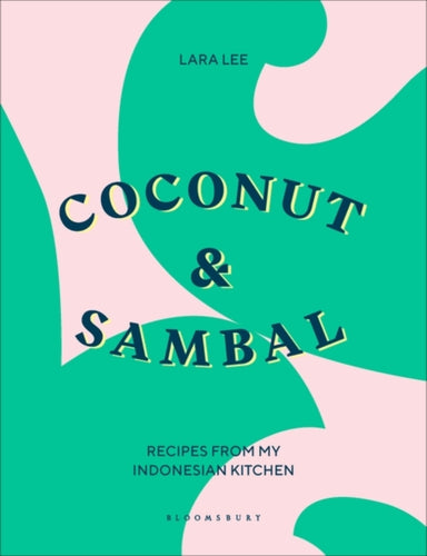 Coconut & Sambal : Recipes from my Indonesian Kitchen-9781526603517
