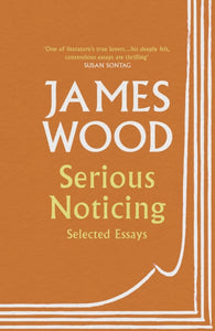 Serious Noticing : Selected Essays-9781529111910