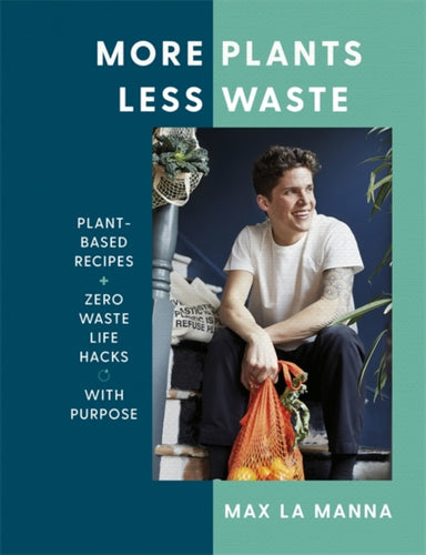 More Plants Less Waste : Plant-based Recipes + Zero Waste Life Hacks with Purpose-9781529396201
