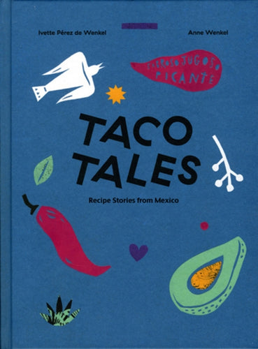 Taco Tales : Recipes and Stories from Mexico-9781584237341
