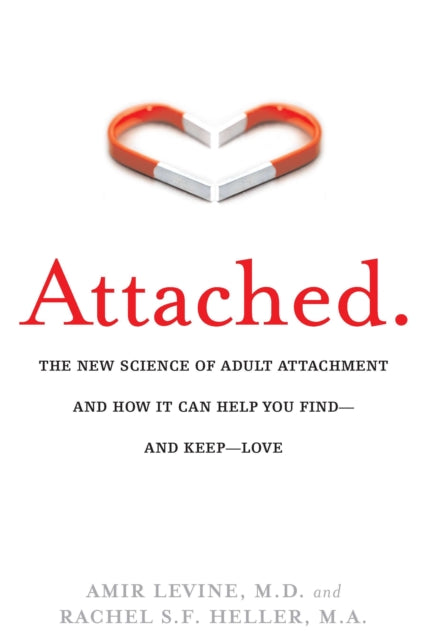 Attached : The New Science of Adult Attachment and How It Can Help You Find--and Keep-- Love-9781585429134