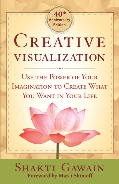 Creative Visualization : Use the Power of Your Imagination to Create What You Want in Life-9781608684649