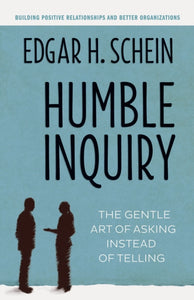 Humble Inquiry; The Gentle Art of Asking Instead of Telling-9781609949815